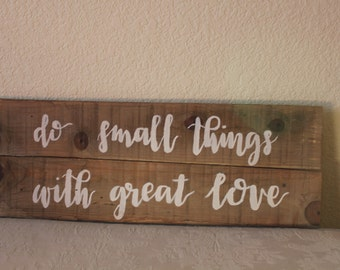 do small things with great love- Mother Theresa: reclaimed barn wood sign