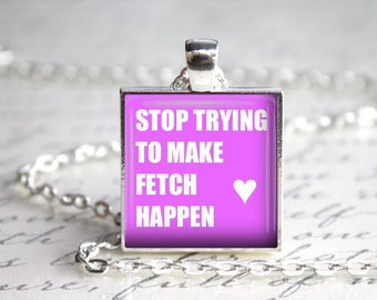 Mean Girls Pendant, Stop Trying to Make Fetch Happen, 25mm Pendant, 25mm Keychain, Mean Girls Quotes