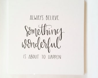 Always Believe Something Wonderful Is About To Happen - Canvas