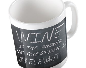 Wine is the answer, the question is irrelevant Mug