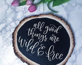 Chalkboard Painted Wooden Tree Slice - All Good Things are Wild and Free