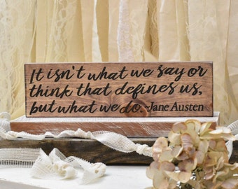 Jane Austen quote wooden sign / it isn't what we say / its what we do / home decor