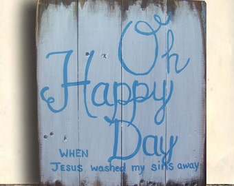 Song Lyric Sign - Religious Wall Art - Christian Signs - Oh Happy Day - Oh Happy Day Sign - Choir Gift - Birthday Gift - Housewarming Gift