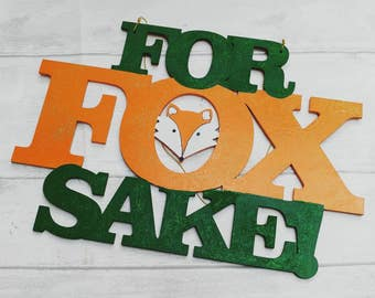 For Fox Sake Plaque. Cute Green and Orange Hanger. Novelty gift, pun, animal-friendly, activist, anti-fox hunting, anti-animal cruelty sign
