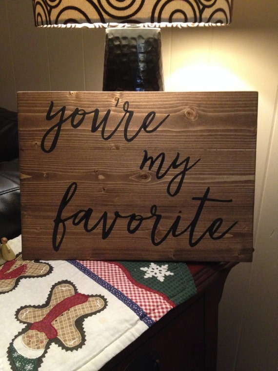 Youre My Favorite Custom Wood Sign Rustic Decor Cabin