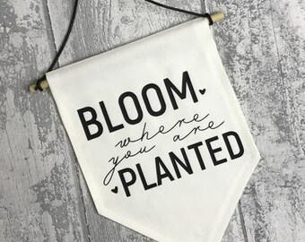 Bloom Where You Are Planted Fabric Banner