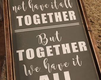We may not have it all together... 12x19