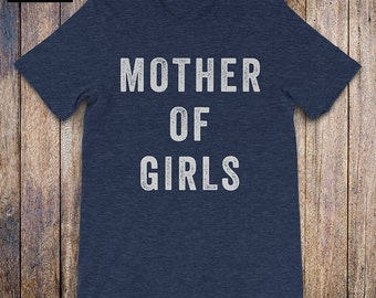 MOTHER OF GIRLS Shirt, mom of girls shirt, mommin aint easy, moms rule, cool mom shirt, wife shirt, mom gift, wife gift, mothers day