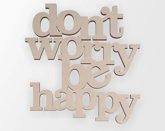 "Wooden Sign ""dont worry be happy"", Wooden Cut Out, Wall Art, Home Decor, Wall Hanging, Unfinished and Available from 2 to 42 Inches"