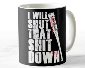 I Will Shut that Shit Down Mug - Negan quote (bat design black mug) - For the Walking Dead fan loving / Coffee Loving Fan!
