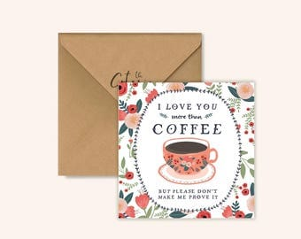 I love you more than coffee by Chloe Joyce Designs
