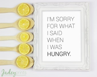 I'm Sorry For What I Said When I Was Hungry Print, home, hungry, food, print, gift, kitchen