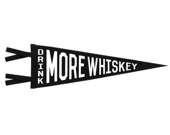 Felt Pennant - Drink More Whiskey