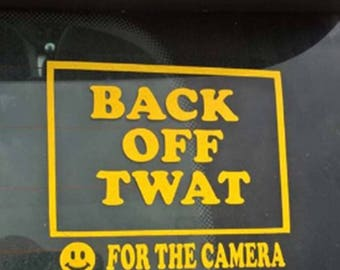 Back off Tw#t Smile for the camera - 6x6 Car Decal Choose from 6 colours