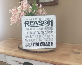 My kids are the reason im crazy/ funny wood sign