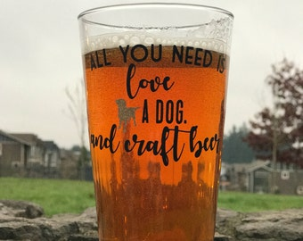 All You Need is Love... A Dog. and Craft Beer Pint Glass