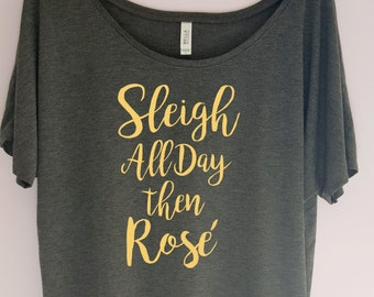 Sleigh all day then Rose Shirt, Sleigh Shirt, Funny Shirt Christmas Shirt, Holiday Shirt, Christmas Shirt, Sleigh all day