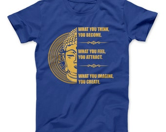 What You Think You Become, What You Feel You Attract, What You Imagine You Create T-Shirt Buddha Saying