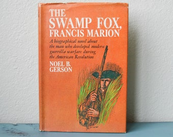 The Swamp Fox, Francis Marion ; Noel B Gerson ; 1967 ; Biography of Francis Marion ; Revolutionary War ; Biographical Novel