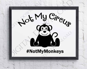 No my monkeys not my circuis - Motivational poster saying -SVG AI PDF Design, Printable Vector Quote, typography art, inspirational signs
