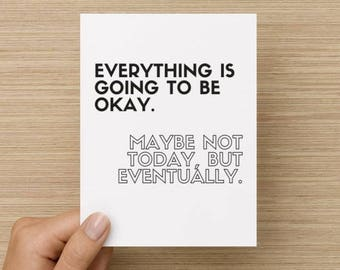 Greeting Card - Everything is going to be okay: Card for friend, card for relative, sympathy card, card for her, card for him, BFF card