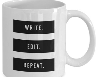 WRITE. EDIT. REPEAT. - Writer Coffee Mug - Gifts for Writers - 11 oz white coffee tea cup