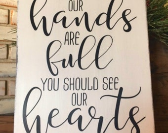 Hands are Full - Wood sign - Home Decor - Handpainted - Gift - Family room