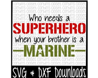 Who Needs A Superhero When Your Brother Is A Marine Cutting File - DXF & SVG Files - Silhouette Cameo, Cricut