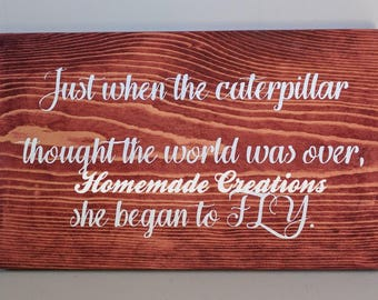 Just when the Caterpillar thought the World was over, She began to FLY Wooden Hand painted sign