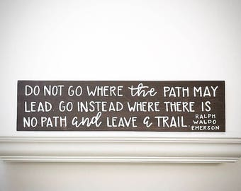 Custom Wood Sign  - Do Not Go Where The Path May Lead - Leave A Trail - 30x7.5 Handlettered Ralph Waldo Emerson Quote - Custom Wood Signs
