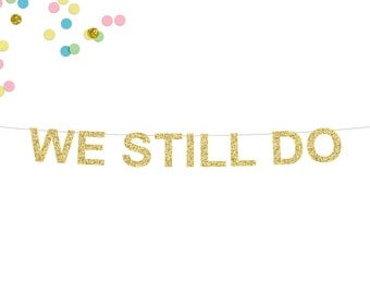 We Still Do Glitter Banner | Anniversary Banner | Vow Renewal Banner | Wedding Anniversary Banner | Wedding Vow Renewal Glitter Banner