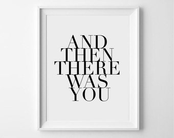 And then there was you - motivational, inspirational typography print/poster/wallart