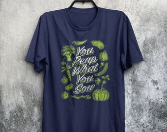 You Reap What You Sow Gardening Farming Fruit Vegetable Herbs Growing Humour Mens & Women's T-shirt Top Tee Shirt All Sizes And Colours