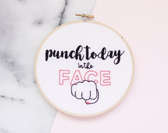 Hand Embroidery Hoop Art, Punch Today in the Face, Ready to Ship Hoop Art