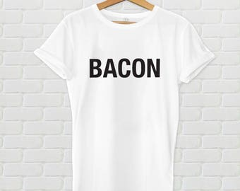 Bacon tshirt - Bacon, bacon shirt, hungry, food, foodie, food lover, always hungry, quote shirt, food shirt, clothing, t-shirt, daily