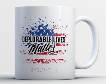 Deplorable Lives Matter Coffee Mug - Funny Gift for President Supporters - Basket of Deplorable Members - Republican Voters