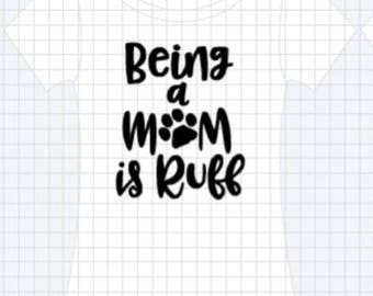 being a mom is ruff Tshirt