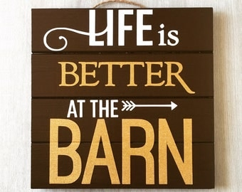 Life is Better at the Barn / Wood Barn Sign / Barn Decor / Horse Decor / Horse Sign / Horse Lover Gift / Country Wall Decor / Farmhouse Sign
