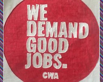 We Demand Good Jobs CWA, Hand Painted