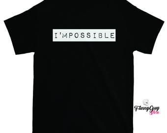 Impossible T-shirt - Singles T-shirt - Gift For Him - Gift For Her - T-shirt For Parties - Party Shirt