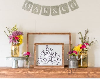 Be Crazy Grateful • Rustic Farmhouse Decor • 10x8