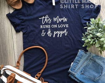 This Mama Runs on Love and Dr. Pepper © | Dr. Pepper Shirt | Trendy Tees for Moms | Mom Shirt | Mom Life | Boyfriend Tee | Gift for Mom