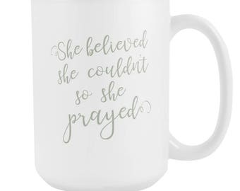 Ceramic Mug-Coffee Cup-Coffee Mug-Ceramic Coffee Mug-Unique Coffee Mug-She Believed She Couldn't So She Prayed-MommyLaDyClub-Mama Nest