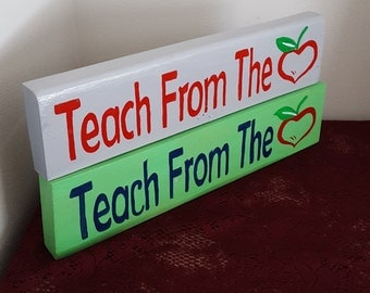 Teach from the Heart wooden shelf sitter-Desk signs-Teacher signs-Teacher decor- Gift for the teacher-Decor for the classroom-Wooden Shelf