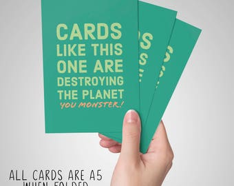 Cards like this one are destroying the planet - funny sarcastic card for all occasions