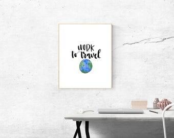 I Work to Travel Print Digital Download