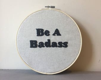 Be A Badass - Hand Embroidered Bespoke Wall Hanging, Embroidery Hoop Art