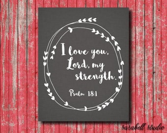 Psalm 18:1 I love you Lord my strength, scripture art, printable wall art, printable quote, spiritual art, christian wall art, wall art