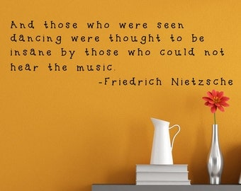 Those who were seen dancing were thought to be insane by those who could not hear the music - Dance Wall Decal - Friedrick Nietzche quote