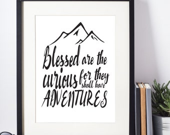 Blessed Are The Curious For They Shall Have Adventures - Print | Downloadable File | Printable | Print At Home | DIY Decor